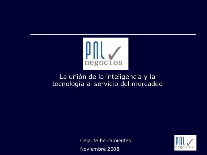La unión de la inteligencia y la tecnología al servicio del mercadeo Caja de herramientas Noviembre 2008