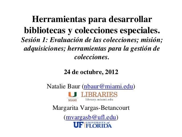 Herramientas para desarrollar bibliotecas y colecciones especiales.Sesión 1: Evaluación de las colecciones; misión; adquis...