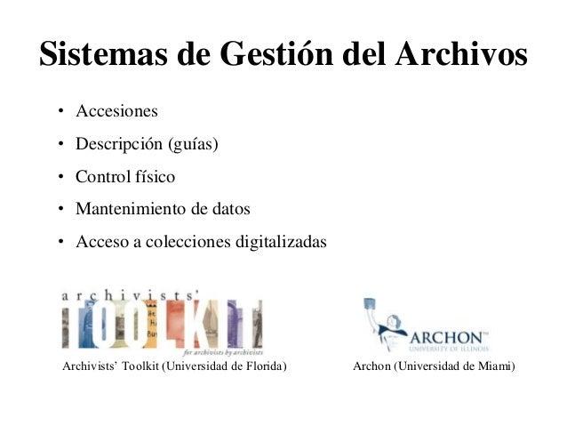 Sistemas de Gestión del Archivos • Accesiones • Descripción (guías) • Control físico • Mantenimiento de datos • Acceso a c...