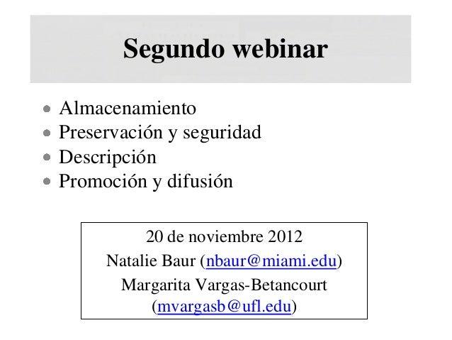 Segundo webinarAlmacenamientoPreservación y seguridadDescripciónPromoción y difusión          20 de noviembre 2012     Nat...