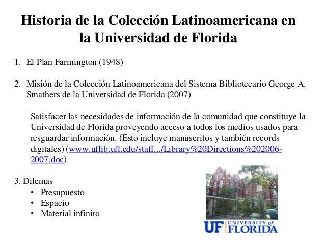Historia de la Colección Latinoamericana en           la Universidad de Florida1. El Plan Farmington (1948)2. Misión de la...