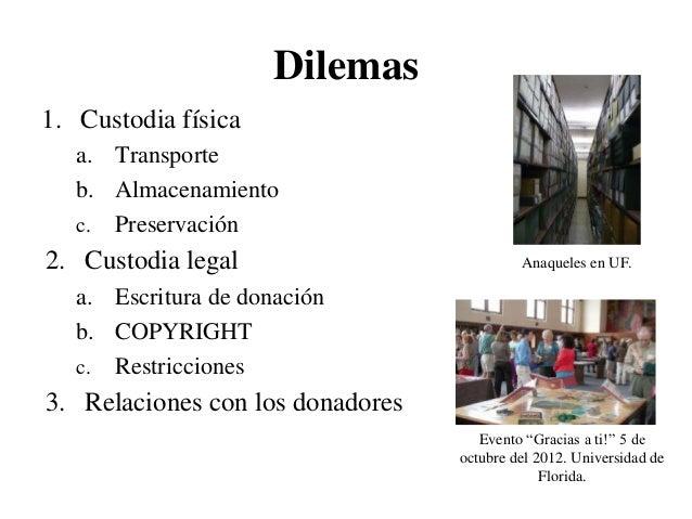 Dilemas1. Custodia física   a. Transporte   b. Almacenamiento   c. Preservación2. Custodia legal                          ...