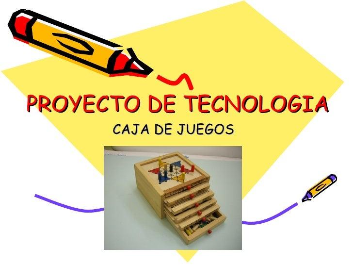 PROYECTO DE TECNOLOGIA CAJA DE JUEGOS