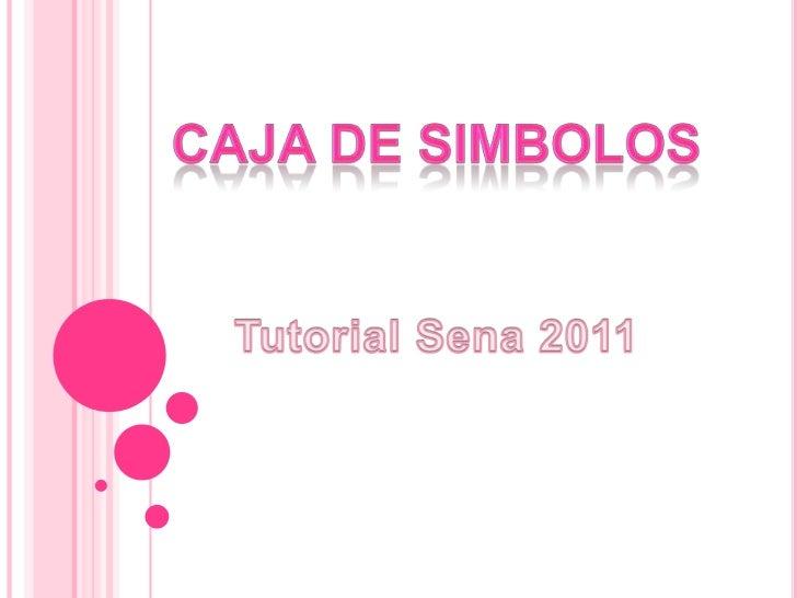 CAJA DE SIMBOLOS<br />Tutorial Sena 2011<br />