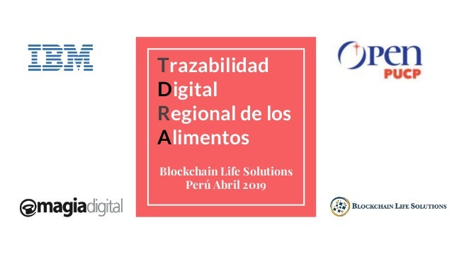 Trazabilidad Digital Regional de los Alimentos Blockchain Life Solutions Perú Abril 2019
