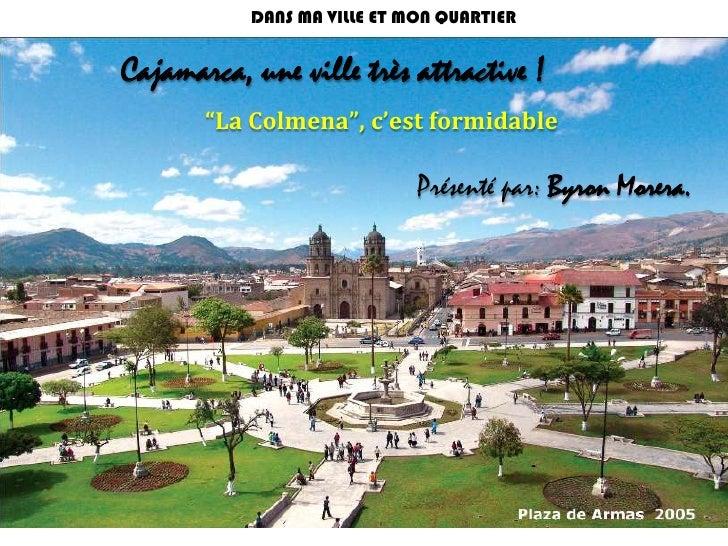 """DANS MA VILLE ET MON QUARTIER <br />Cajamarca, une ville très attractive !<br />""""La Colmena"""", c'est formidable<br />Prése..."""