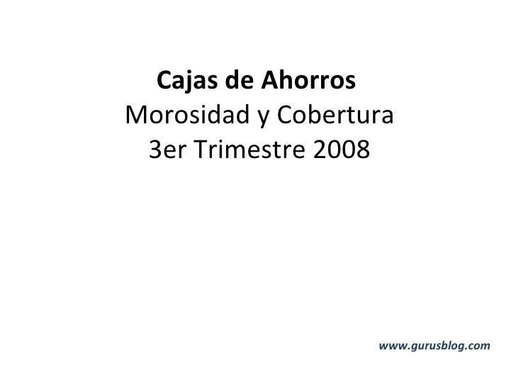 Cajas de Ahorros  Morosidad y Cobertura 3er Trimestre 2008 www.gurusblog.com