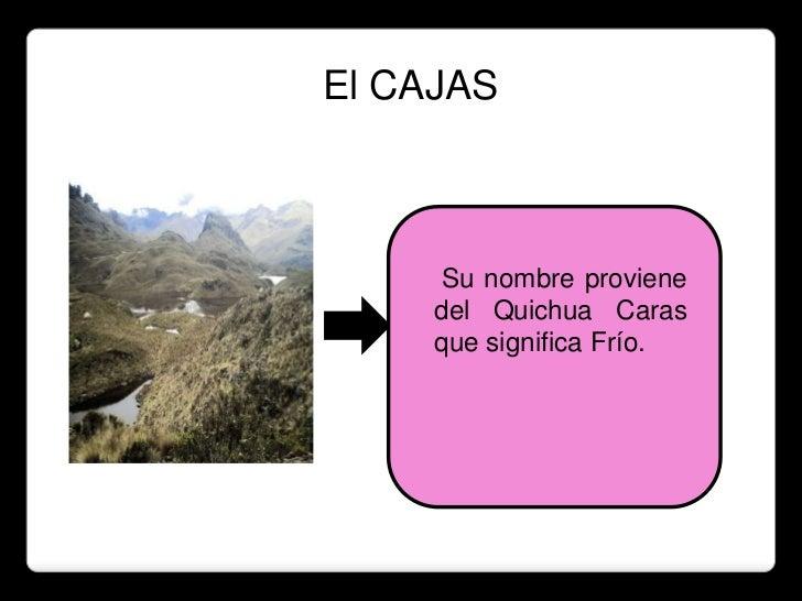 El CAJAS      Su nombre proviene     del Quichua Caras     que significa Frío.
