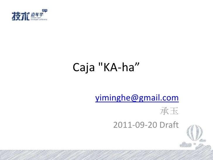 "Caja""KA-ha""<br />yiminghe@gmail.com<br />承玉<br />2011-09-20 Draft<br />"