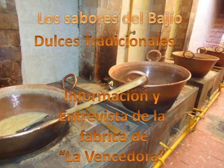 Los sabores del Bajío<br />Los sabores del bajío<br />Dulces Tradicionales<br />Información y <br />Entrevista de la<br />...