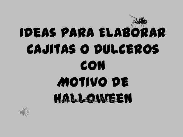Ideas para Elaborar Cajitas o Dulceros            con     Motivo de     Halloween      por Ana Báez Pierce