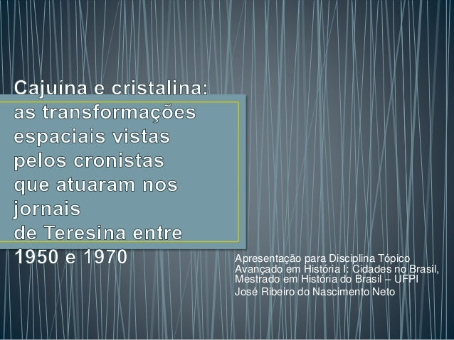 Apresentação para Disciplina Tópico Avançado em História I: Cidades no Brasil, Mestrado em História do Brasil – UFPI José ...
