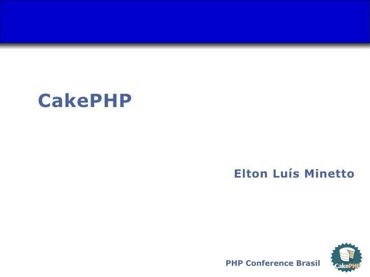 CakePHP              Elton Luís Minetto               PHP Conference Brasil