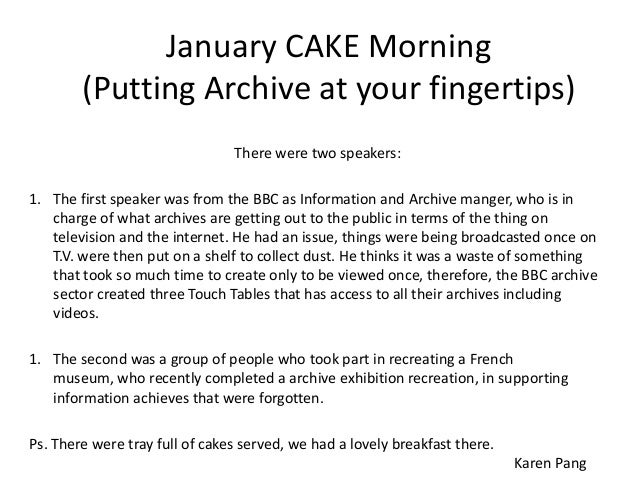 January CAKE Morning (Putting Archive at your fingertips) There were two speakers:  1. The first speaker was from the BBC ...