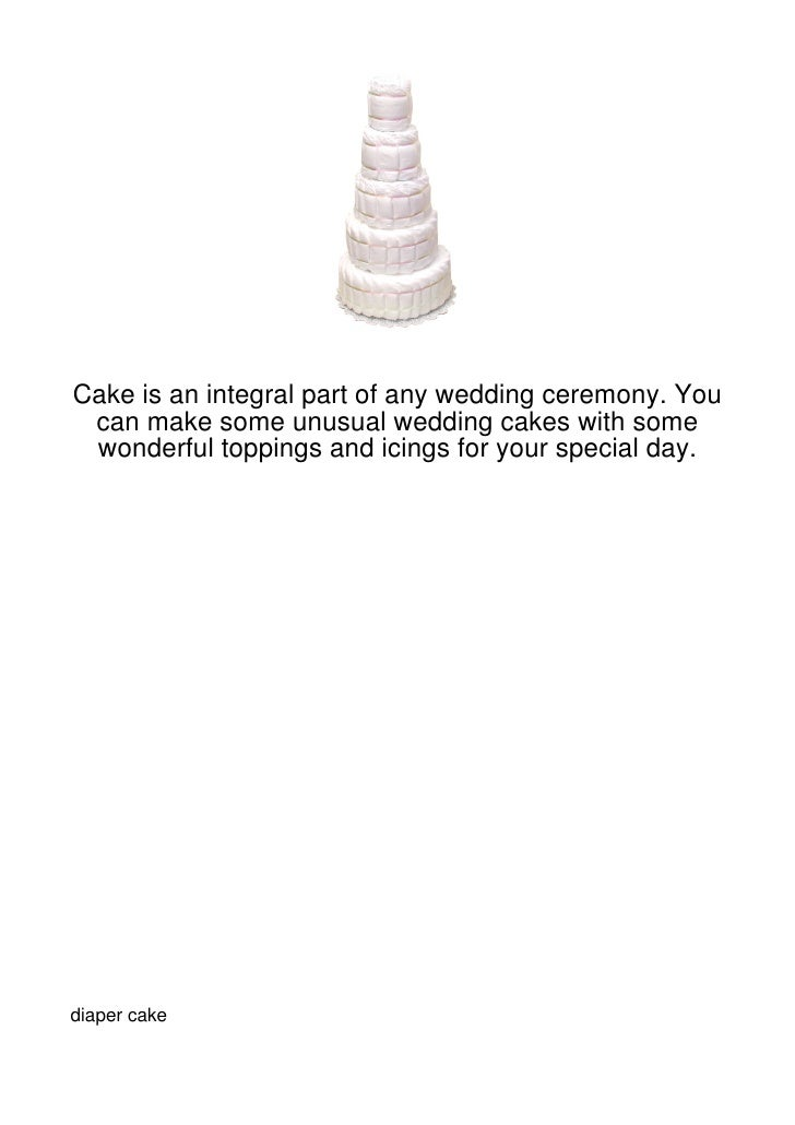 Cake is an integral part of any wedding ceremony. You can make some unusual wedding cakes with some wonderful toppings and...