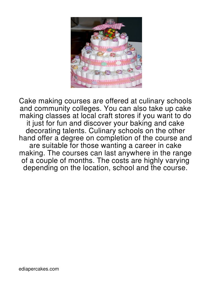 Cake making courses are offered at culinary schoolsand community colleges. You can also take up cakemaking classes at loca...