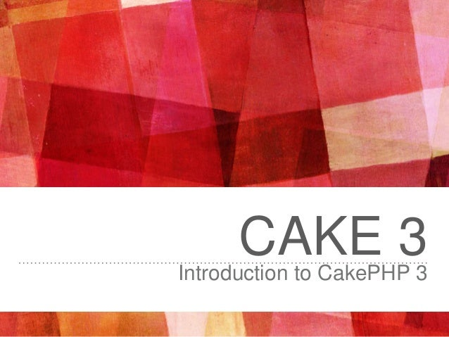 CAKE 3Introduction to CakePHP 3