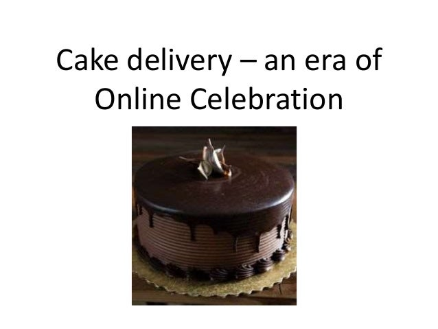 Cake Delivery An Era Of Online Celebration