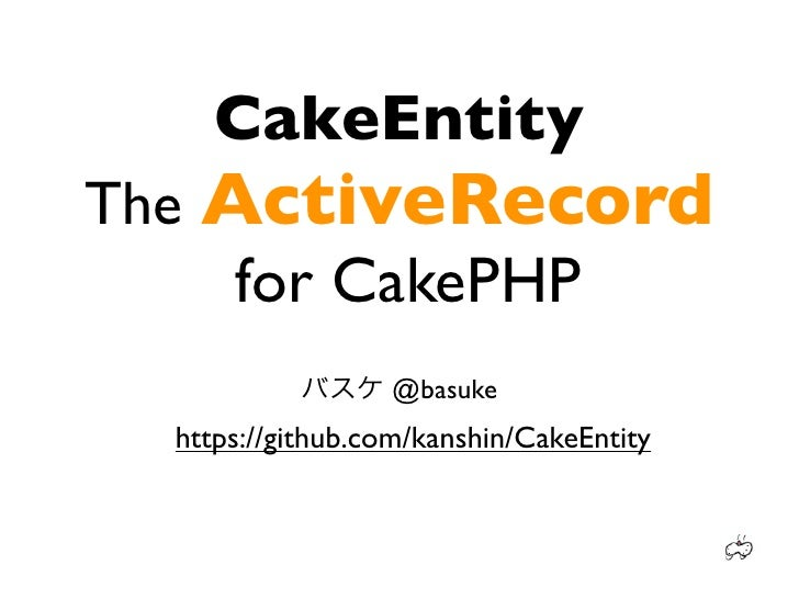 CakeEntityThe ActiveRecord     for CakePHP                  @basuke  https://github.com/kanshin/CakeEntity
