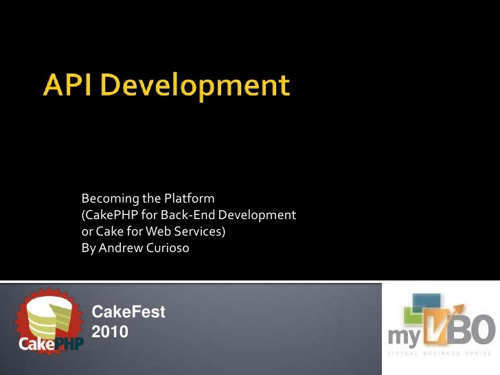 API Development<br />Becoming the Platform<br />(CakePHP for Back-End Development<br />or Cake for Web Services)<br />By A...