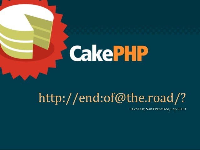 http://end:of@the.road/? CakeFest, San Francisco, Sep 2013