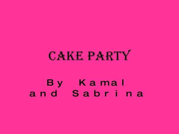 Cake Party By Kamal and Sabrina