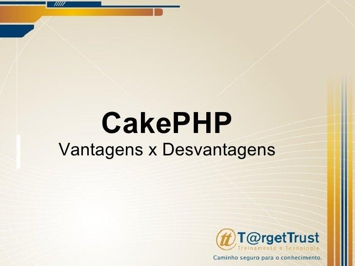 CakePHP Vantagens x Desvantagens