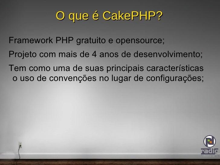 O que é CakePHP? <ul><li>Framework PHP gratuito e opensource;
