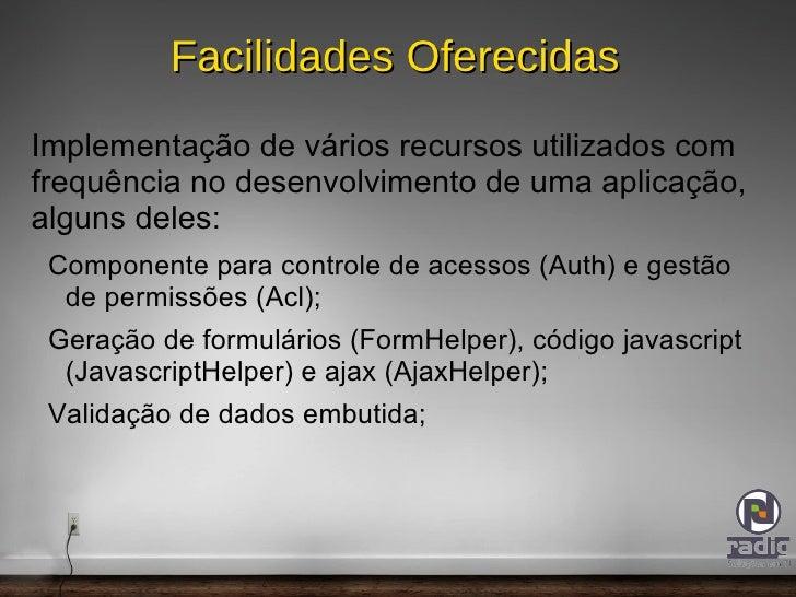 Tem como uma de suas principais características o uso de convenções no lugar de configurações; </li></ul>