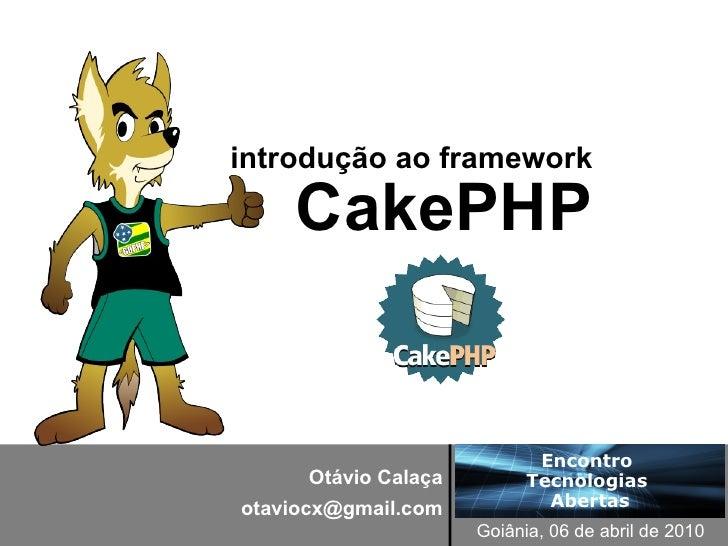 introdução ao framework      CakePHP                                Encontro       Otávio Calaça         Tecnologias otavi...