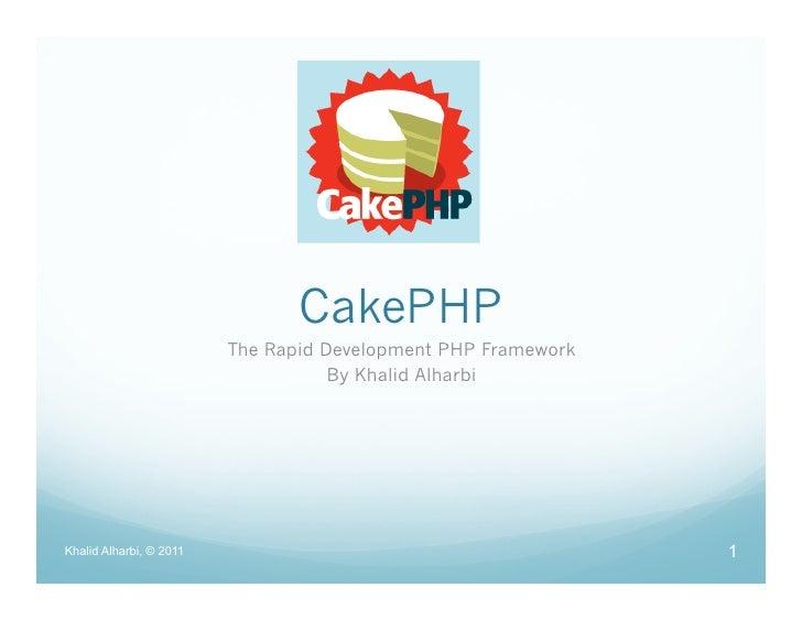 CakePHP                         The Rapid Development PHP Framework                                    By Khalid AlharbiKh...