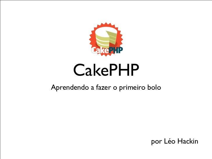 CakePHP Aprendendo a fazer o primeiro bolo                                   por Léo Hackin