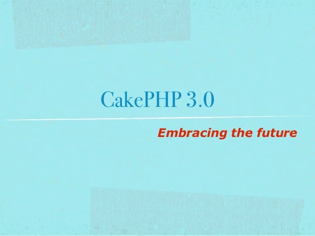 CakePHP 3.0: Embracing the future