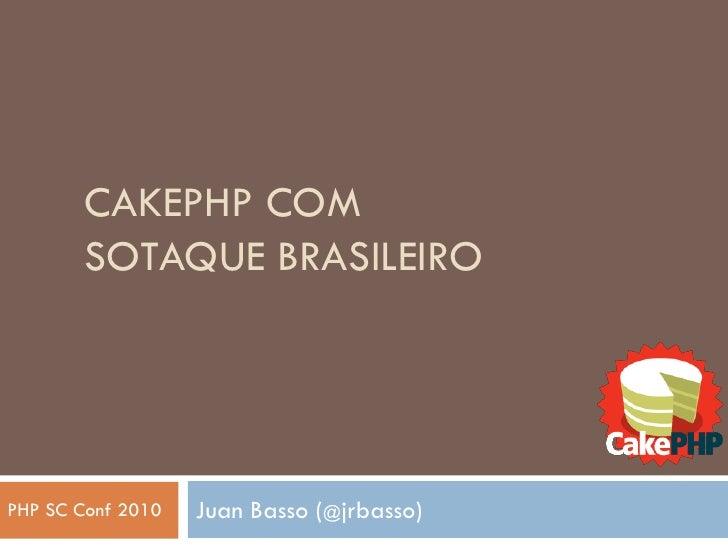 CakePHP com sotaque brasileiro<br />Juan Basso (@jrbasso)<br />PHP SC Conf 2010<br />