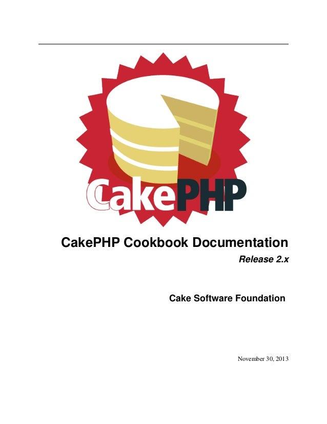 CakePHP Cookbook Documentation Release 2.x  Cake Software Foundation  November 30, 2013