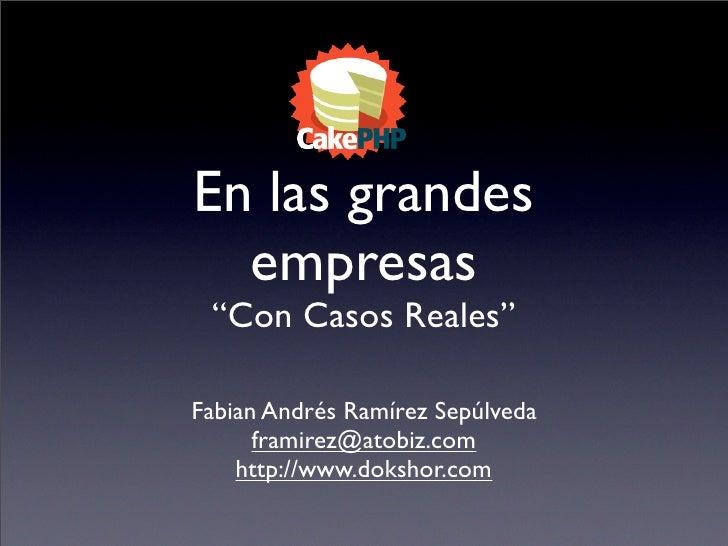"En las grandes   empresas  ""Con Casos Reales""  Fabian Andrés Ramírez Sepúlveda       framirez@atobiz.com     http://www.do..."