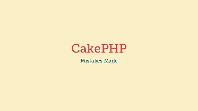 CakePHP Mistakes Made