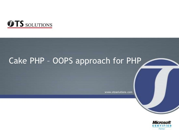 Cake PHP – OOPS approach for PHP                       www.otssolutions.com