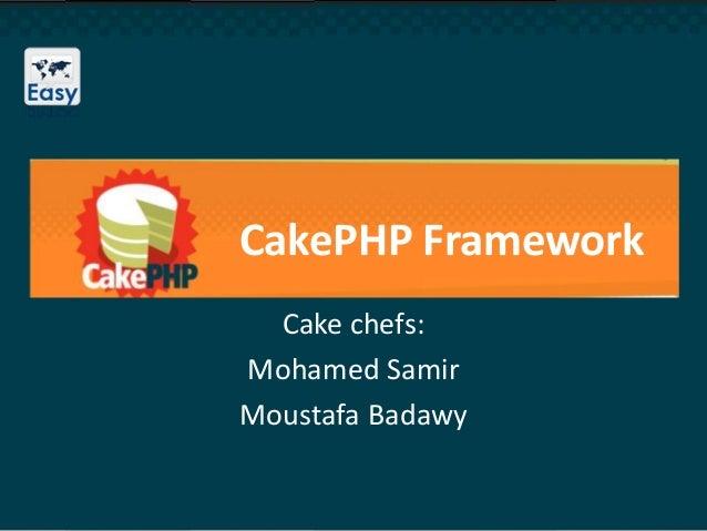 CakePHP Framework Cake chefs: Mohamed Samir Moustafa Badawy