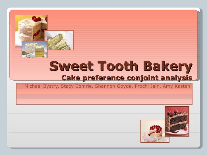 Sweet Tooth Bakery Cake preference conjoint analysis Michael Bystry, Stacy Comrie, Shannon Goyda, Prochi Jain, Amy Kasten