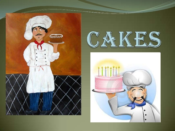 Divisions of Cakes Shortened/Butter    Contain fat    Contain leavening agent Unshortened    Foam    Leavened with a...