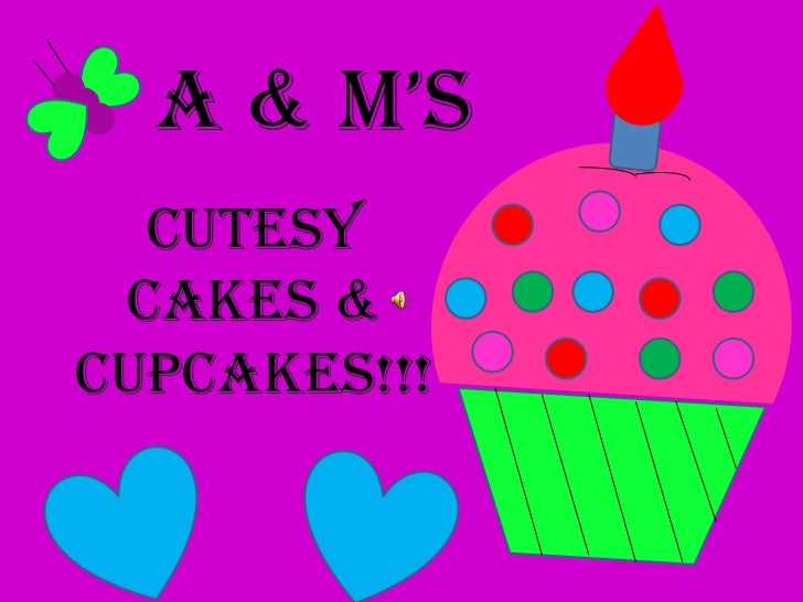 A & M's<br />Cutesy<br />Cakes & <br />Cupcakes!!!<br />