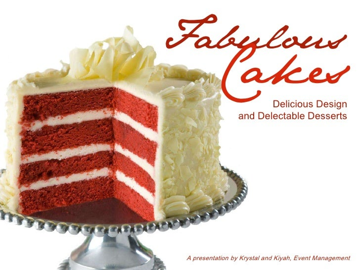 Fabulous          Cakes         Delicious Design                 and Delectable Desserts A presentation by Krystal and Kiy...