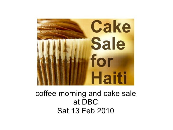 Cakes for Haiti  coffee morning and cake sale at DBC Sat 13 Feb 2010