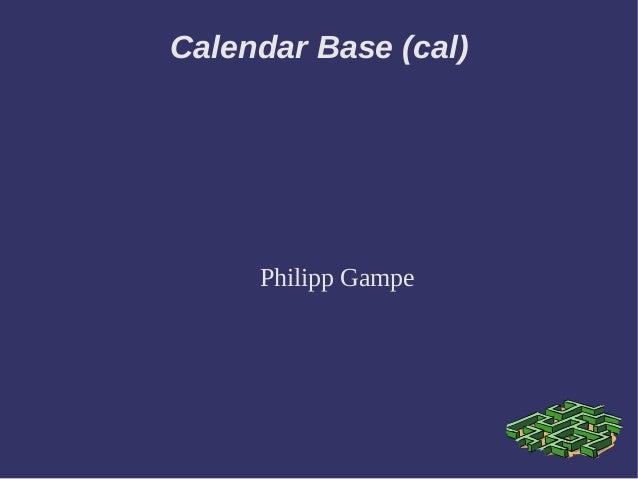 Calendar Base (cal)  Philipp Gampe