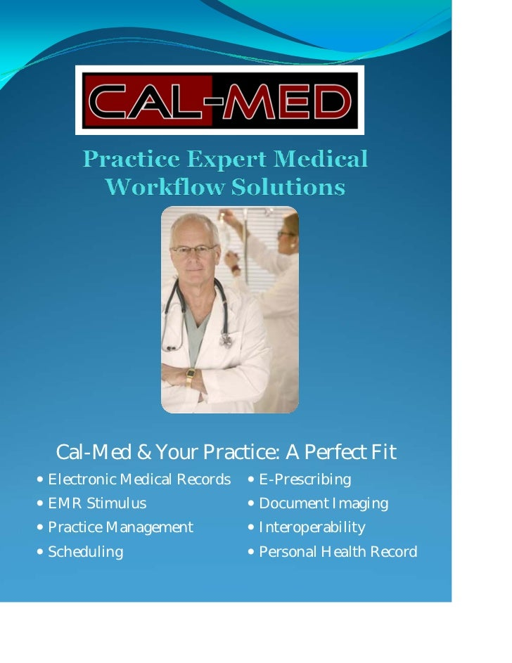 Cal-Med & Your Practice: A Perfect FitElectronic Medical Records   E-PrescribingEMR Stimulus                 Document Imag...