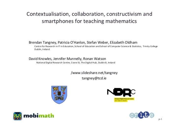 Contextualisation, collaboration, constructivism and     smartphones for teaching mathematicsBrendan Tangney, Patricia O'H...