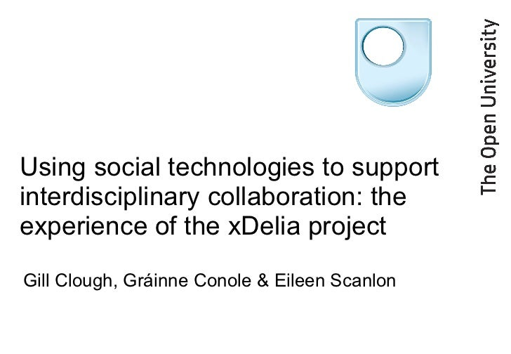 Using social technologies to support interdisciplinary collaboration: the experience of the xDelia project  Gill Clough, G...