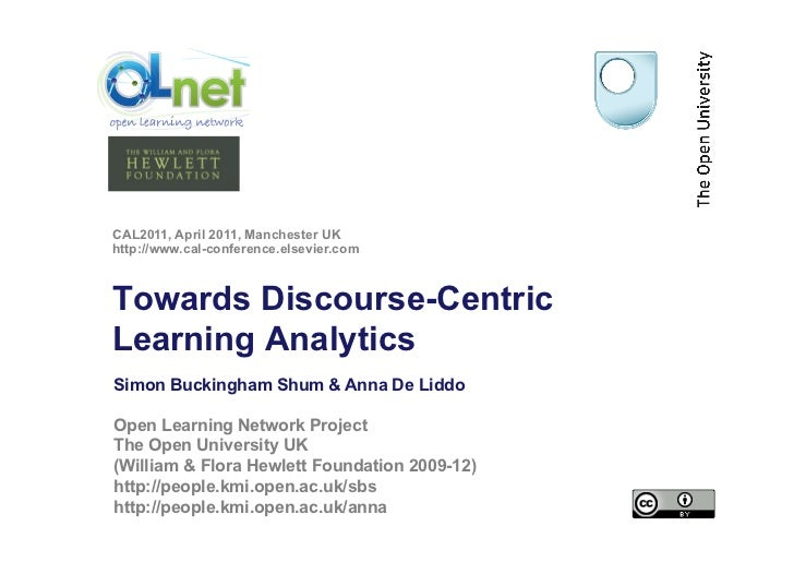 CAL2011, April 2011, Manchester UKhttp://www.cal-conference.elsevier.comTowards Discourse-CentricLearning AnalyticsSimon B...