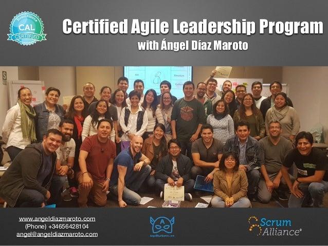 Certified Agile Leadership Program with Ángel Díaz Maroto www.angeldiazmaroto.com (Phone) +34656428104 angel@angeldiazmar...